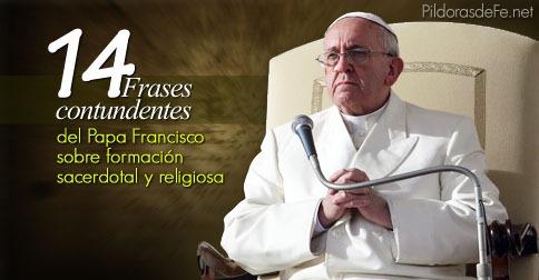 14 Frases Contundentes Del Papa Francisco Sobre Formación