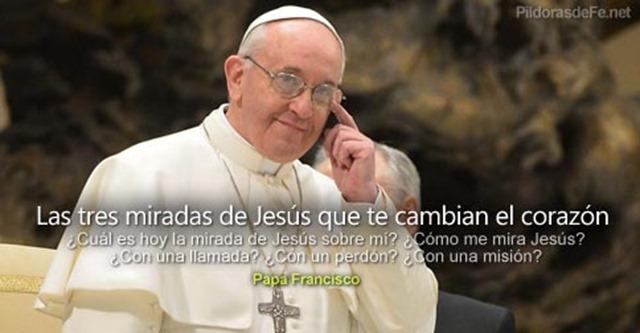 Las tres miradas de Jesús que te cambian  el corazón : Papa Francisco